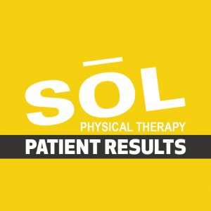 Patient Results with SOL Physical Therapy
